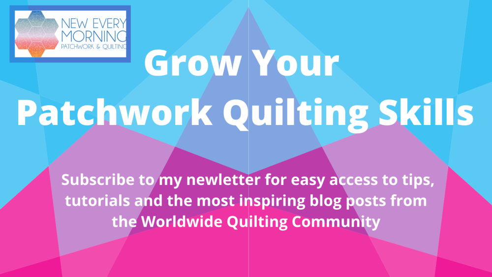 Grow Your Patchwork Quilting Skills sign up to Newsletter